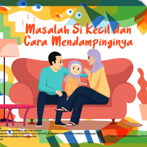 Buku Saku Orang Tua PAUD - Masalah Si Kecil dan Cara Mendampinginya